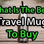 What is the best Travel Mug to buy