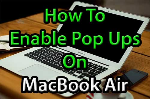 How To Enable Pop Ups On MacBook Air