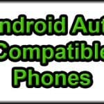Android Auto Compatible Phone List