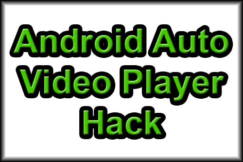 Android Auto Video Player Hack