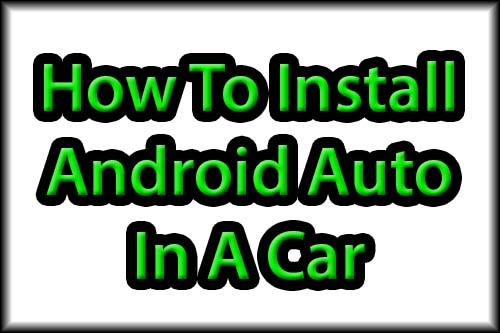 How to Install Android Auto in a Car