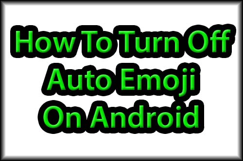 How to Turn Off Auto Emoji on Android