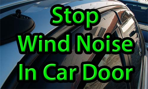 How to Stop Wind Noise in Car Door