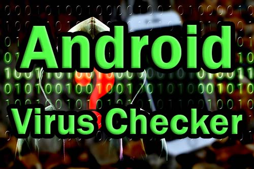 Android Virus Checker Do you need it